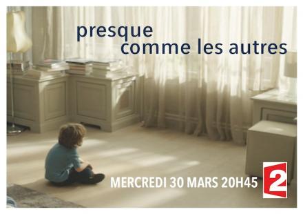 Diffusion de «Presque Comme Les Autres» le 30 mars sur France 2